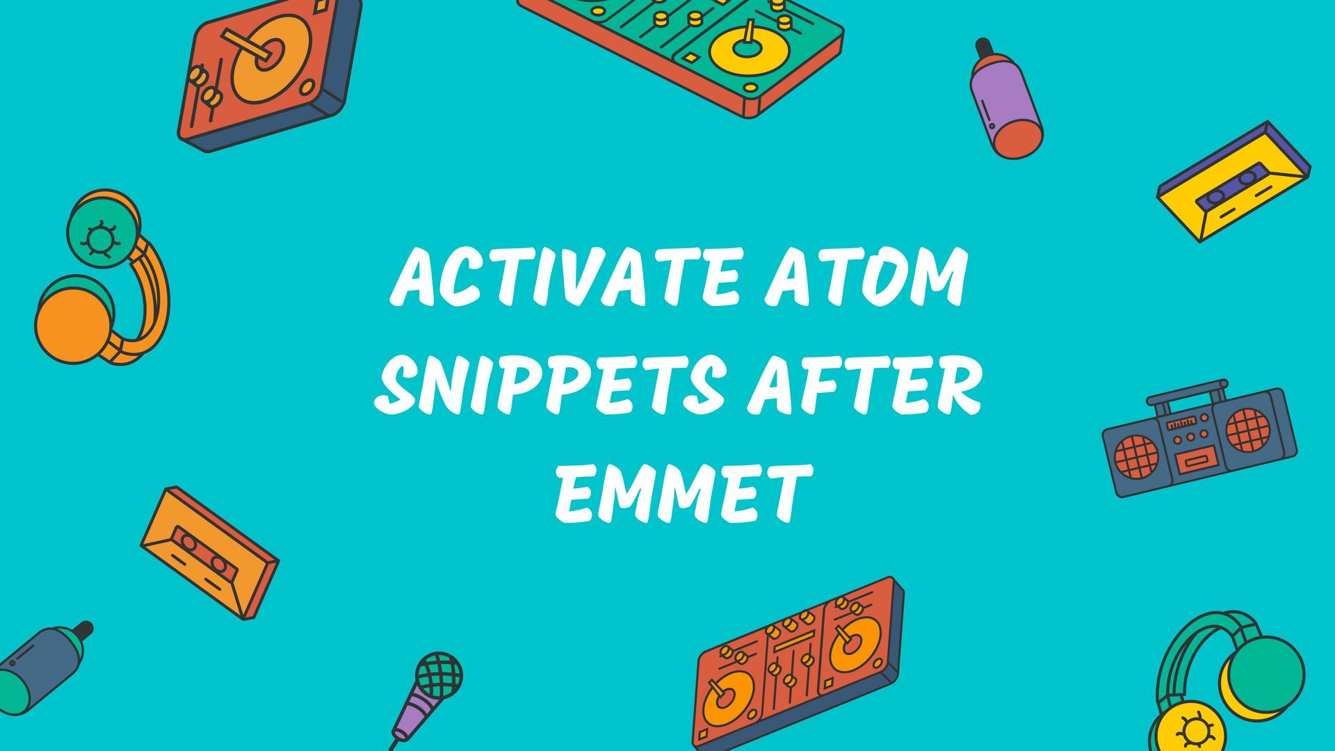 activate atom snippets after emmet2